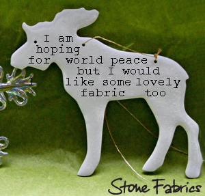 I am hoping for world peace but I would like some lovely fabric too